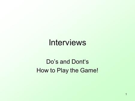 1 Interviews Do's and Dont's How to Play the Game!