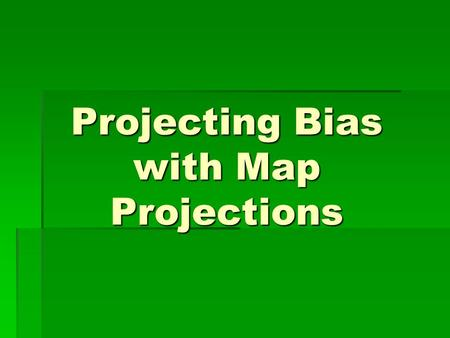 Projecting Bias with Map Projections. Traditional Mercator Projection.