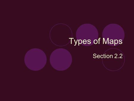 Types of Maps Section 2.2. Projections Made by transferring points and lines on a globes surface onto a sheet of paper 3 types  Mercator  Conic  Gnomonic.