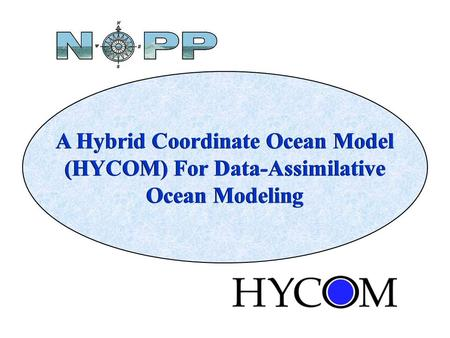 A Hybrid Coordinate Ocean Model (HYCOM) For Data-Assimilative Ocean Modeling A Hybrid Coordinate Ocean Model (HYCOM) For Data-Assimilative Ocean Modeling.