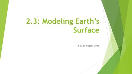 2.3: Modeling Earth's Surface Fall Semester 2015.