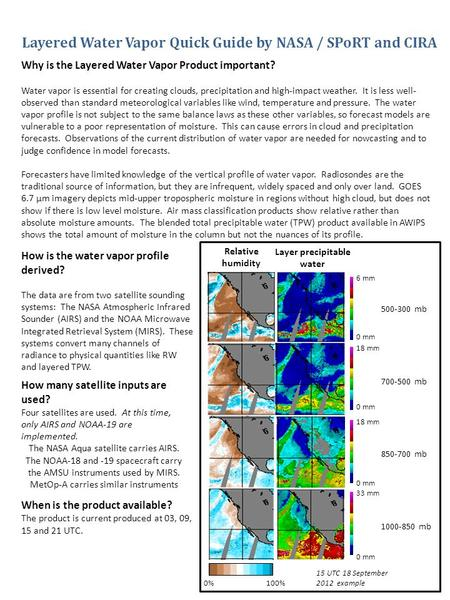 Layered Water Vapor Quick Guide by NASA / SPoRT and CIRA Why is the Layered Water Vapor Product important? Water vapor is essential for creating clouds,