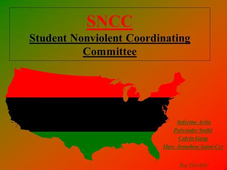 SNCC Student Nonviolent Coordinating Committee Seferino Avila Palwinder Sodhi Calvin Gang Marc Jonathan Saint-Cyr Rm:201-8th.