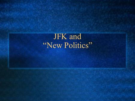 "JFK and ""New Politics"". Why not Ike? Ike would have likely been nominated by Republicans a 3rd time, but the 22nd Amendment didn't allow for it 1960 Rep."