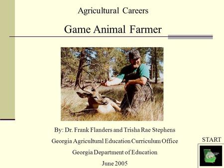 Agricultural Careers Game Animal Farmer By: Dr. Frank Flanders and Trisha Rae Stephens Georgia Agricultural Education Curriculum Office Georgia Department.