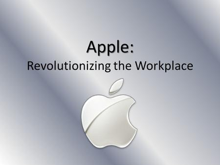 Apple: Apple: Revolutionizing the Workplace. Current Standards Known for China Factories – Easy to employ – Cheap – Cost-Efficient High turnover – Low.