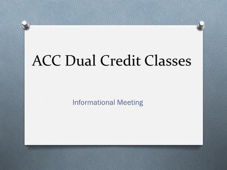 ACC Dual Credit Classes Informational Meeting. Courses offered at LTHS O Refer to the ACC Online Course Schedule (summer/fall/spring) O Refer LTHS Course.