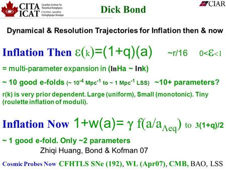 Dynamical & Resolution Trajectories for Inflation then & now Dick Bond Inflation Now 1+w(a)=  f(a/a  eq ) to 3 (1+q)/2 ~ 1 good e-fold. Only ~2 parameters.