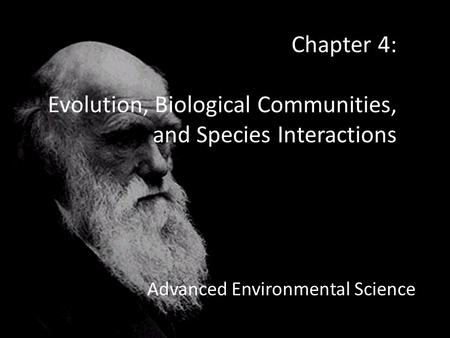 Chapter 4: Evolution, Biological Communities, and Species Interactions Advanced Environmental Science.