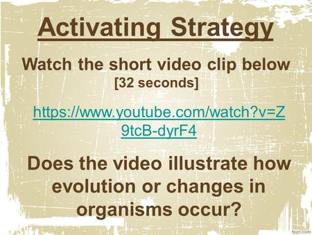 Activating Strategy Watch the short video clip below [32 seconds] https://www.youtube.com/watch?v=Z 9tcB-dyrF4 Does the video illustrate how evolution.