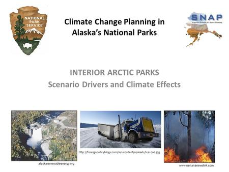 INTERIOR ARCTIC PARKS Scenario Drivers and Climate Effects Climate Change Planning in Alaska's National Parks www.nenananewslink.com alaskarenewableenergy.org.