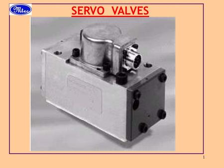 1 SERVO VALVES. 2 SERVO VALVE A SERVO VALVE IS A DIRECTIONAL VALVE IT MAY BE INFINITELY POSITIONED TO PROVIDE CONTROL OF BOTH THE AMOUNT AND THE DIRECTION.