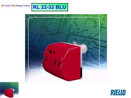 RL 22-32 BLU BUrners TRAining CEntre. RL 22-32 BLU BUrners TRAining CEntre CONTROL BOX LOA 24.171 B27 FEATURES: #Electrical protection IP 40 #Electrical.