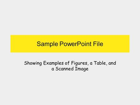 Sample PowerPoint File Showing Examples of Figures, a Table, and a Scanned Image.