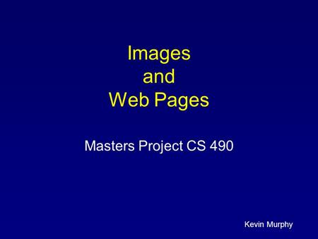 Kevin Murphy Images and Web Pages Masters Project CS 490.