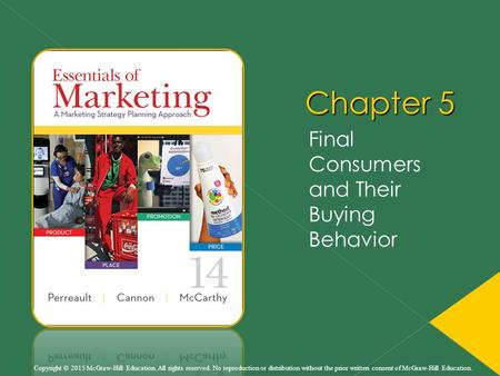 Chapter 5 Final Consumers and Their Buying Behavior Copyright © 2015 McGraw-Hill Education. All rights reserved. No reproduction or distribution without.