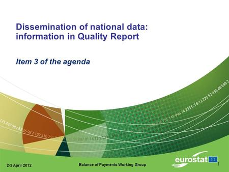 2-3 April 2012 Balance of Payments Working Group 1 Dissemination of national data: information in Quality Report Item 3 of the agenda.