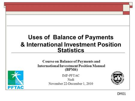 Uses of Balance of Payments & International Investment Position Statistics Course on Balance of Payments and International Investment Position Manual (BPM6)