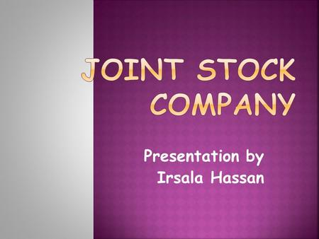 Presentation by Irsala Hassan.  Introduction of JSC  Features of JSC  Role of JSC in Economic Development.