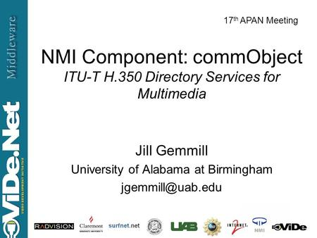 Jill Gemmill 2004 NMI Component: commObject ITU-T H.350 Directory Services for Multimedia Jill Gemmill University of Alabama at Birmingham