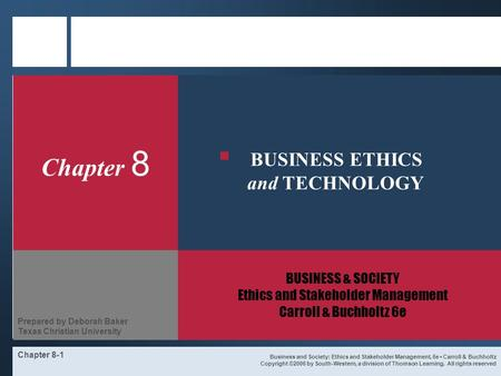 Chapter 8-1 Chapter 8 BUSINESS & SOCIETY Ethics and Stakeholder Management Carroll & Buchholtz 6e Business and Society: Ethics and Stakeholder Management,