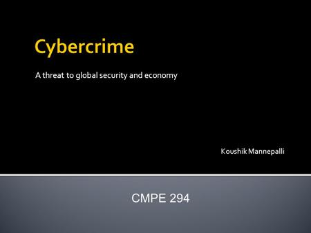 A threat to global security and economy Koushik Mannepalli CMPE 294.