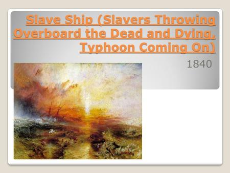 Slave Ship (Slavers Throwing Overboard the Dead and Dying, Typhoon Coming On) 1840.