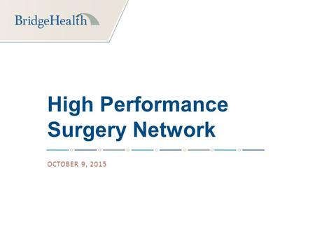 High Performance Surgery Network OCTOBER 9, 2015.