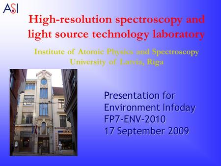 High-resolution spectroscopy and light source technology laboratory Institute of Atomic Physics and Spectroscopy University of Latvia, Riga Presentation.