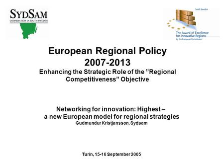 "European Regional Policy 2007-2013 Enhancing the Strategic Role of the ""Regional Competitiveness"" Objective Networking for innovation: Highest – a new."
