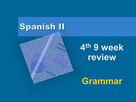 Spanish II 4 th 9 week review Grammar. Presente perfecto.
