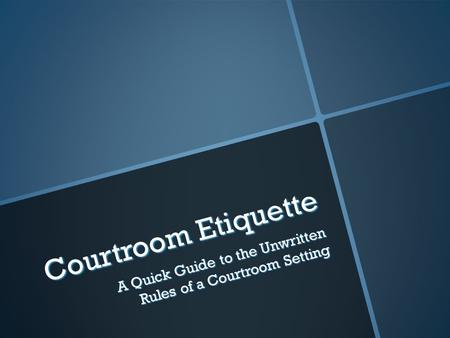 Courtroom Etiquette A Quick Guide to the Unwritten Rules of a Courtroom Setting.
