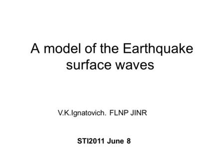 A model of the Earthquake surface waves V.K.Ignatovich. FLNP JINR STI2011 June 8.
