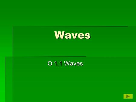 Waves O 1.1 Waves. Waves  Waves – disturbances that carry energy through matter or space but don't carry matter.  Mechanical waves – waves that require.