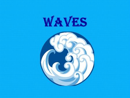 Waves. Nature of Waves wA wave transfers energy through matter or space. wWhen waves move through matter, we call the matter a medium. A medium can be.