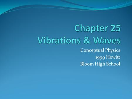Conceptual Physics 1999 Hewitt Bloom High School.