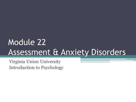 Module 22 Assessment & Anxiety Disorders Virginia Union University Introduction to Psychology.