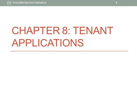 CHAPTER 8: TENANT APPLICATIONS Emond Montgomery Publications 1.