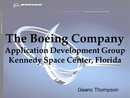 The Boeing Company Application Development Group Kennedy Space Center, Florida Geano Thompson.
