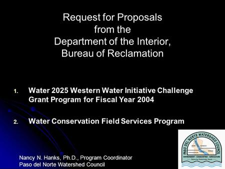Request for Proposals from the Department of the Interior, Bureau of Reclamation 1. 1. Water 2025 Western Water Initiative Challenge Grant Program for.