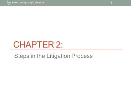 CHAPTER 2: Emond Montgomery Publications 1 Steps in the Litigation Process.