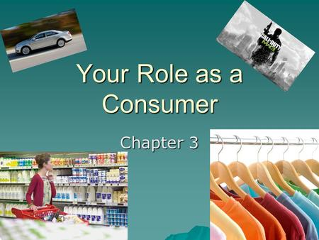 Your Role as a Consumer Chapter 3. Consumption, Income, & Decision Making  Consumer – a person or group that buys or uses goods and services to satisfy.