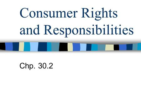 Consumer Rights and Responsibilities Chp. 30.2. Settling Conflicts Self-Help Remedies –Negotiating – finding a solution that is acceptable to both sides.