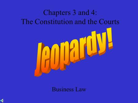 Chapters 3 and 4: The Constitution and the Courts Business Law.