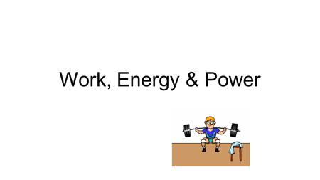 Work, Energy & Power. There are many different TYPES of Energy. Energy is expressed in JOULES (J) Energy is defined as the ability to do work. Work is.
