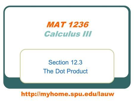 MAT 1236 Calculus III Section 12.3 The Dot Product