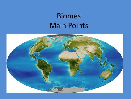 Biomes Main Points.
