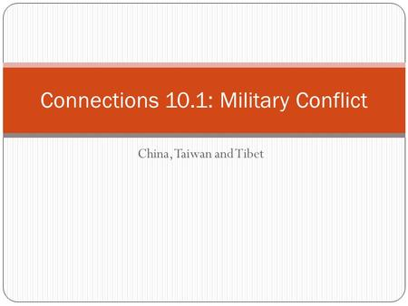 China, Taiwan and Tibet Connections 10.1: Military Conflict.