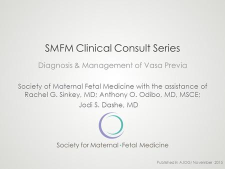 SMFM Clinical Consult Series Diagnosis & Management of Vasa Previa Society of Maternal Fetal Medicine with the assistance of Rachel G. Sinkey, MD; Anthony.