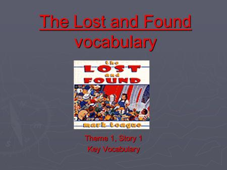 The Lost and Found vocabulary Theme 1, Story 1 Key Vocabulary.